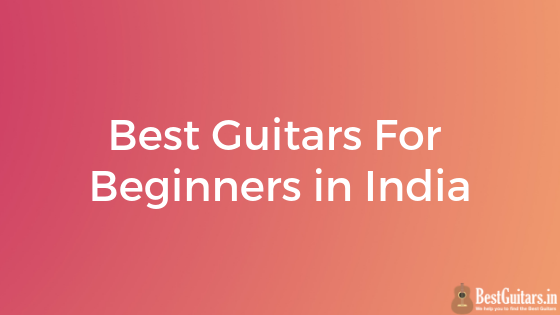 Best Guitars For Beginners In India