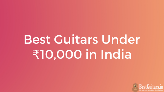 Best Guitars Under ₹10,000 in India