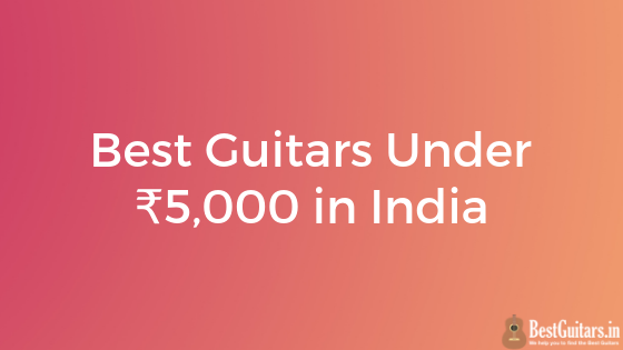 Best Guitars Under ₹5,000 in India